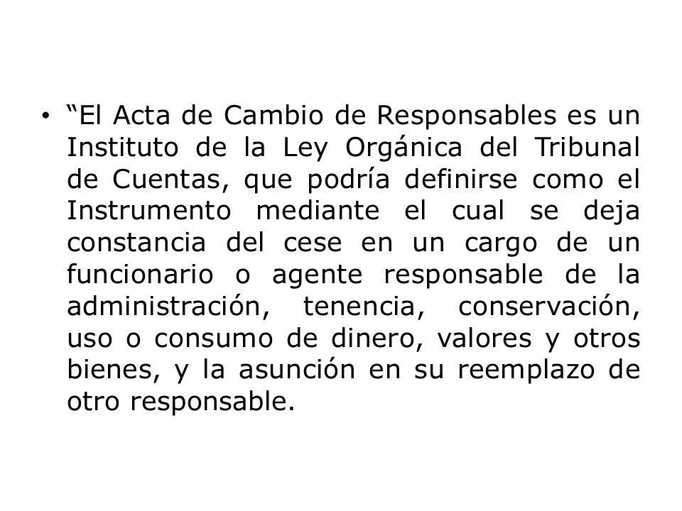 """""""El Acta de Cambio de Responsables es un Instituto de la Ley Orgánica del Tribunal de Cuentas, que podría definirse como el Instrumento mediante el cu"""