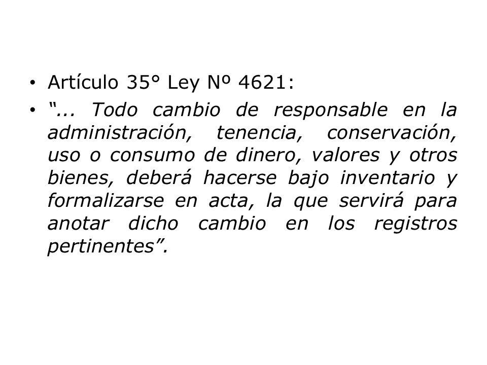 """Artículo 35° Ley Nº 4621: """"... Todo cambio de responsable en la administración, tenencia, conservación, uso o consumo de dinero, valores y otros biene"""