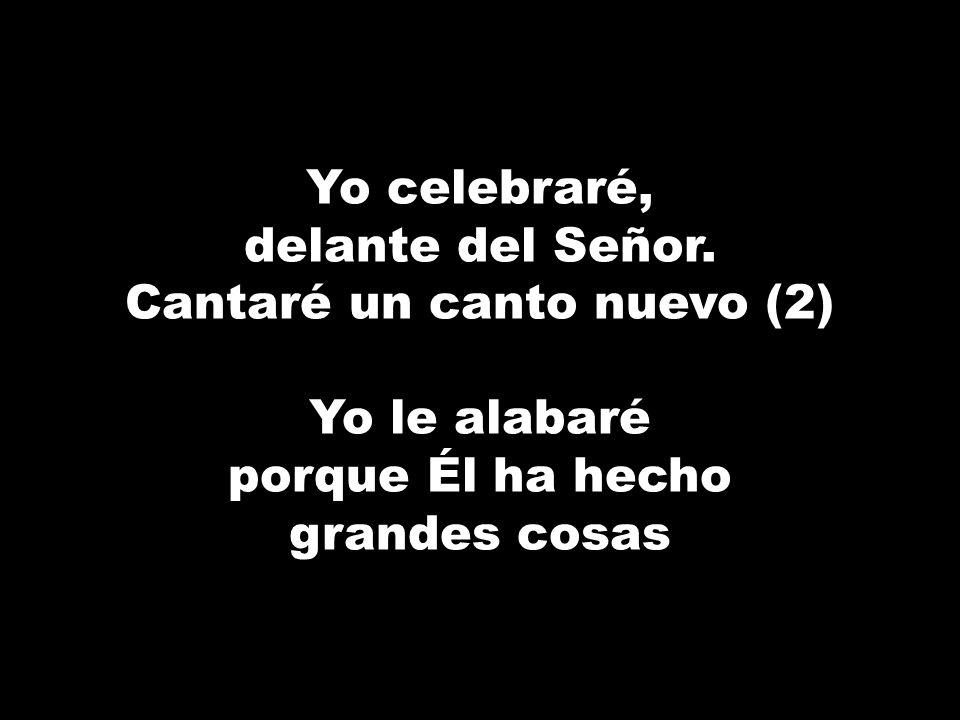 Yo celebraré, delante del Señor.