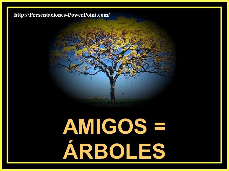 AMIGOS = ÁRBOLES http://Presentaciones-PowerPoint.com/