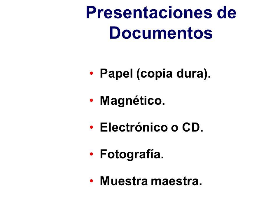 Presentaciones de Documentos Papel (copia dura). Magnético. Electrónico o CD. Fotografía. Muestra maestra.