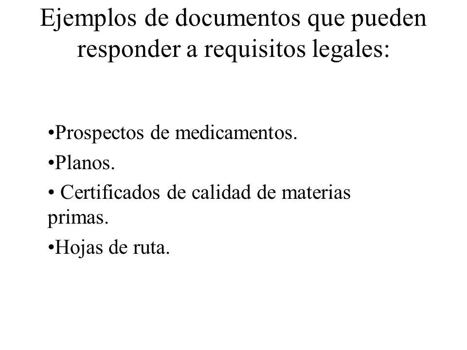Ejemplos de documentos que pueden responder a requisitos legales: Prospectos de medicamentos. Planos. Certificados de calidad de materias primas. Hoja