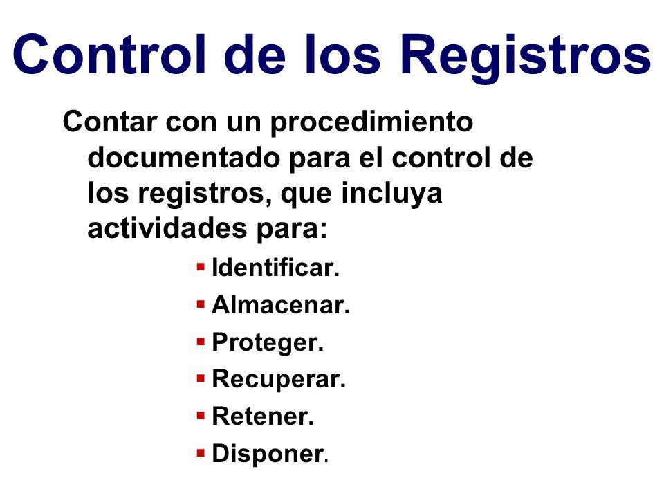 Control de los Registros Contar con un procedimiento documentado para el control de los registros, que incluya actividades para:  Identificar.  Alma