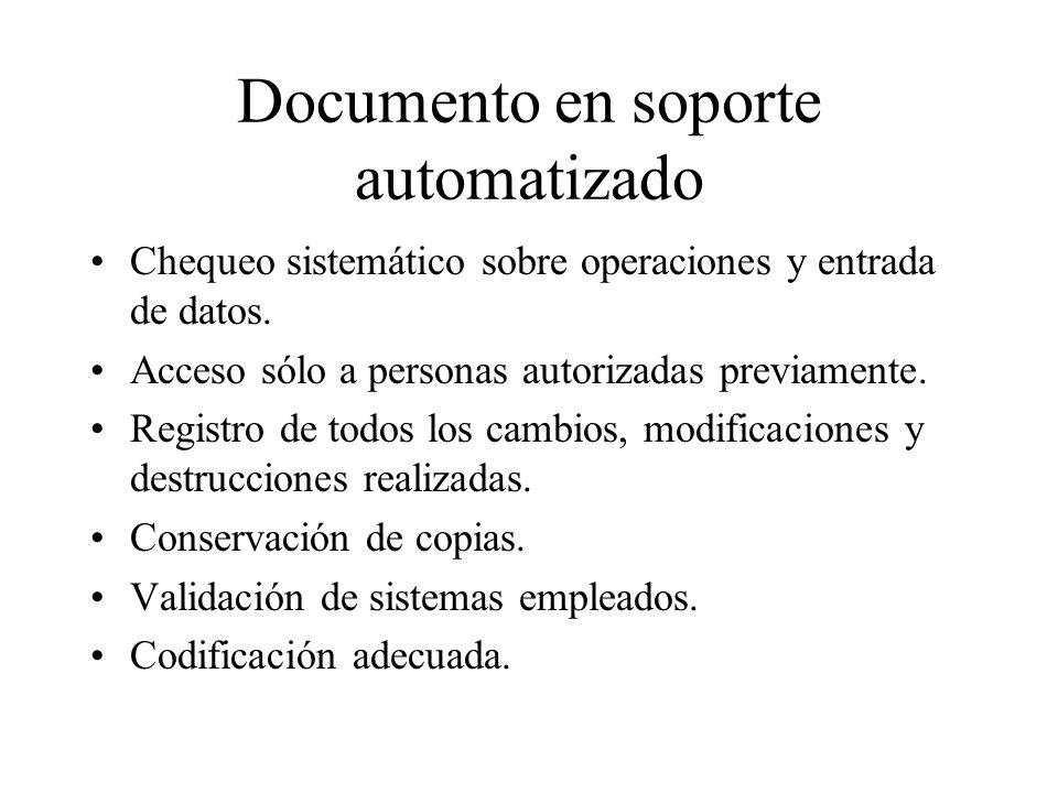 Documento en soporte automatizado Chequeo sistemático sobre operaciones y entrada de datos. Acceso sólo a personas autorizadas previamente. Registro d