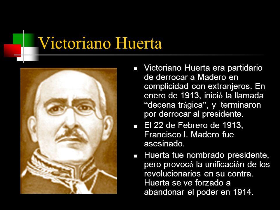 Victoriano Huerta Victoriano Huerta era partidario de derrocar a Madero en complicidad con extranjeros.