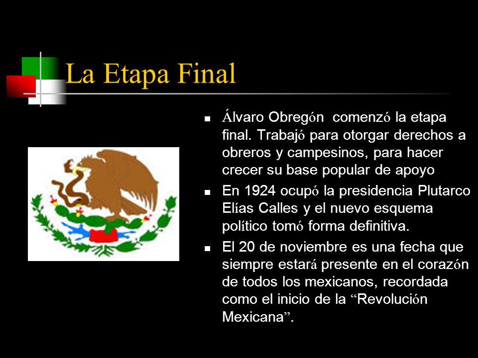 La Etapa Final Á lvaro Obreg ó n comenz ó la etapa final.