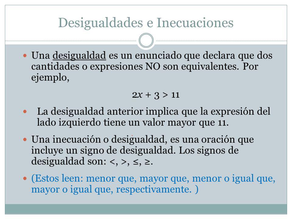Desigualdades e Inecuaciones 2x + 3 > 11 Una desigualdad en una variable se puede cumplir o no dependiendo del valor que se asigna a la variable.
