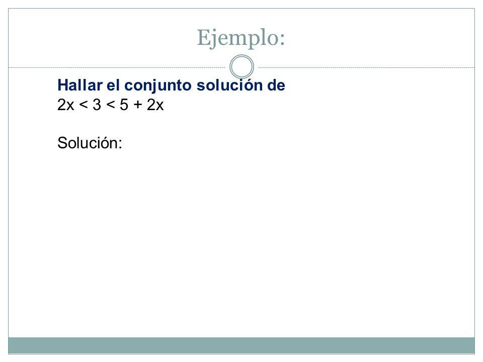 Ejemplo: Hallar el conjunto solución de x – 3 < 5 – 3x ≤ 7 + x Solución: