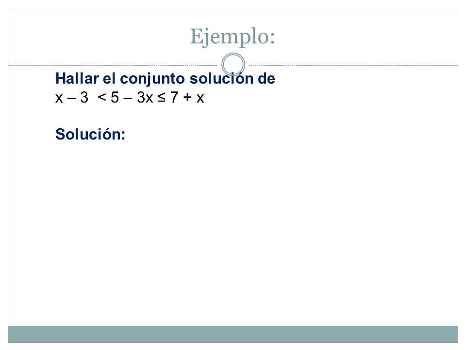 Ejemplo: Hallar el conjunto solución de 3 – 2x > 1 ó 3 – 2x < -1 Solución: