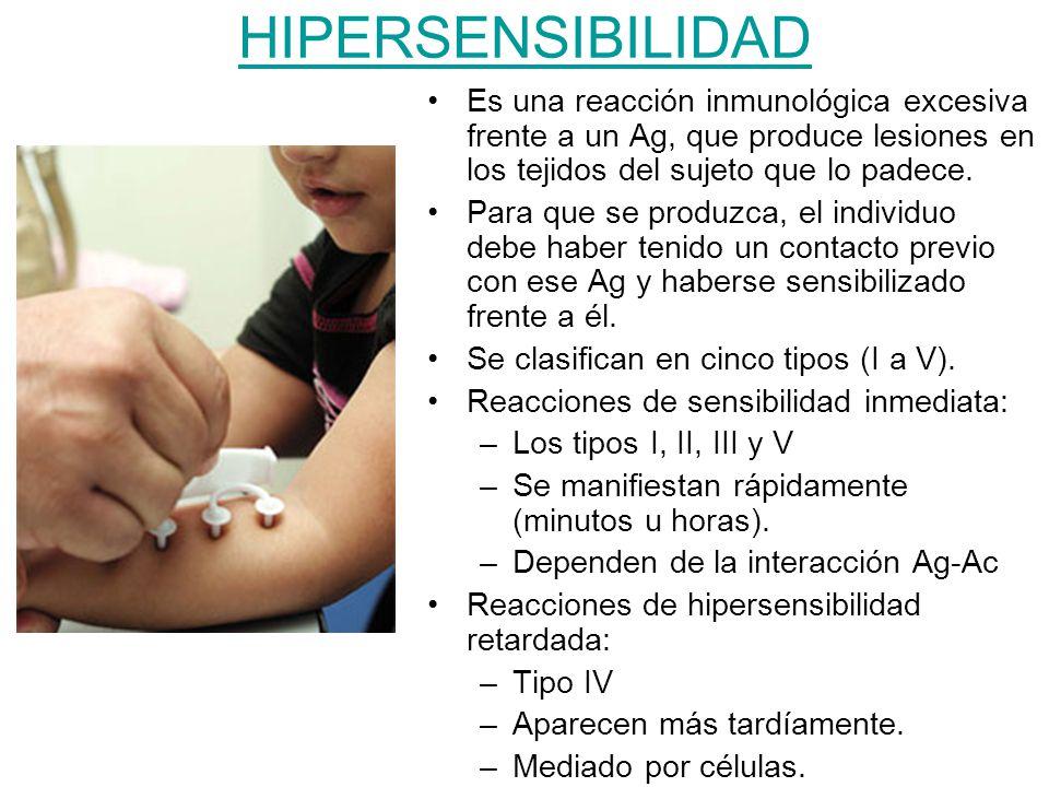 HIPERSENSIBILIDAD Es una reacción inmunológica excesiva frente a un Ag, que produce lesiones en los tejidos del sujeto que lo padece. Para que se prod