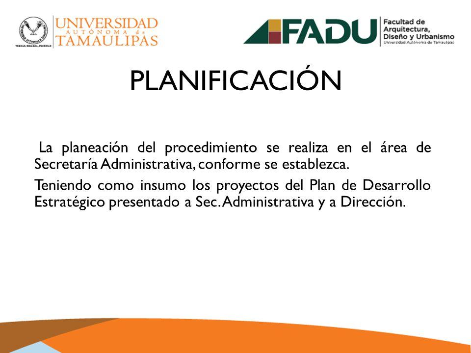 PLANIFICACIÓN La planeación del procedimiento se realiza en el área de Secretaría Administrativa, conforme se establezca.