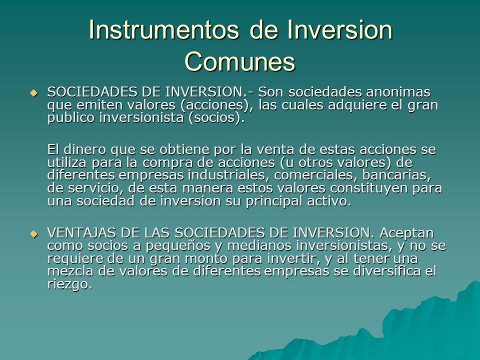  SOCIEDADES DE INVERSION.- Son sociedades anonimas que emiten valores (acciones), las cuales adquiere el gran publico inversionista (socios).