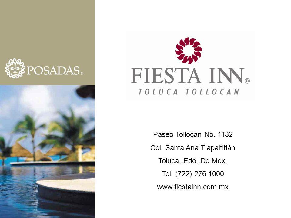Paseo Tollocan No. 1132 Col. Santa Ana Tlapaltitlán Toluca, Edo. De Mex. Tel. (722) 276 1000 www.fiestainn.com.mx
