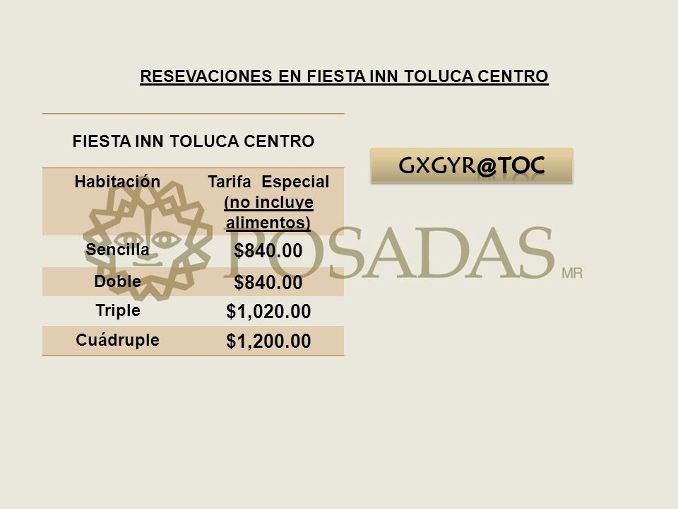 FIESTA INN TOLUCA CENTRO HabitaciónTarifa Especial (no incluye alimentos) Sencilla $840.00 Doble $840.00 Triple $1,020.00 Cuádruple $1,200.00 RESEVACIONES EN FIESTA INN TOLUCA CENTRO
