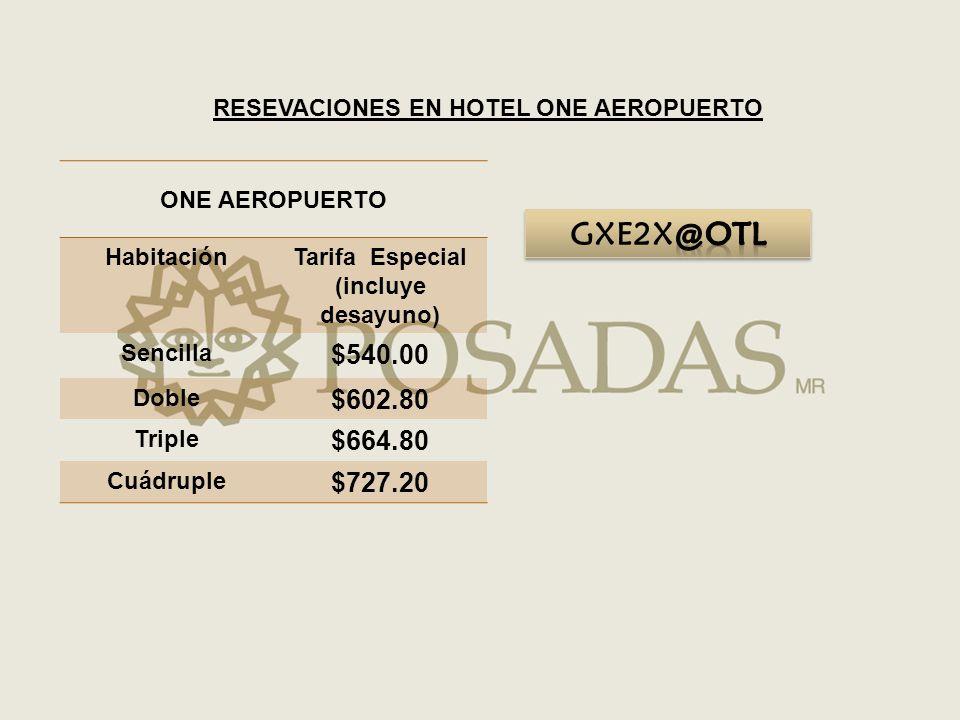 ONE AEROPUERTO HabitaciónTarifa Especial (incluye desayuno) Sencilla $540.00 Doble $602.80 Triple $664.80 Cuádruple $727.20 RESEVACIONES EN HOTEL ONE AEROPUERTO