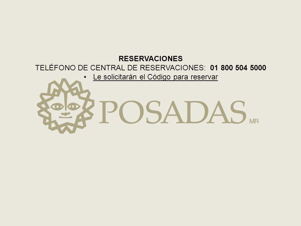 RESERVACIONES TELÉFONO DE CENTRAL DE RESERVACIONES: 01 800 504 5000 Le solicitarán el Código para reservar