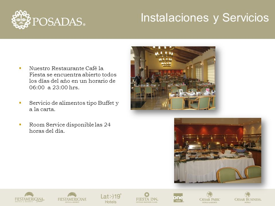Instalaciones y Servicios  Nuestro Restaurante Café la Fiesta se encuentra abierto todos los días del año en un horario de 06:00 a 23:00 hrs.