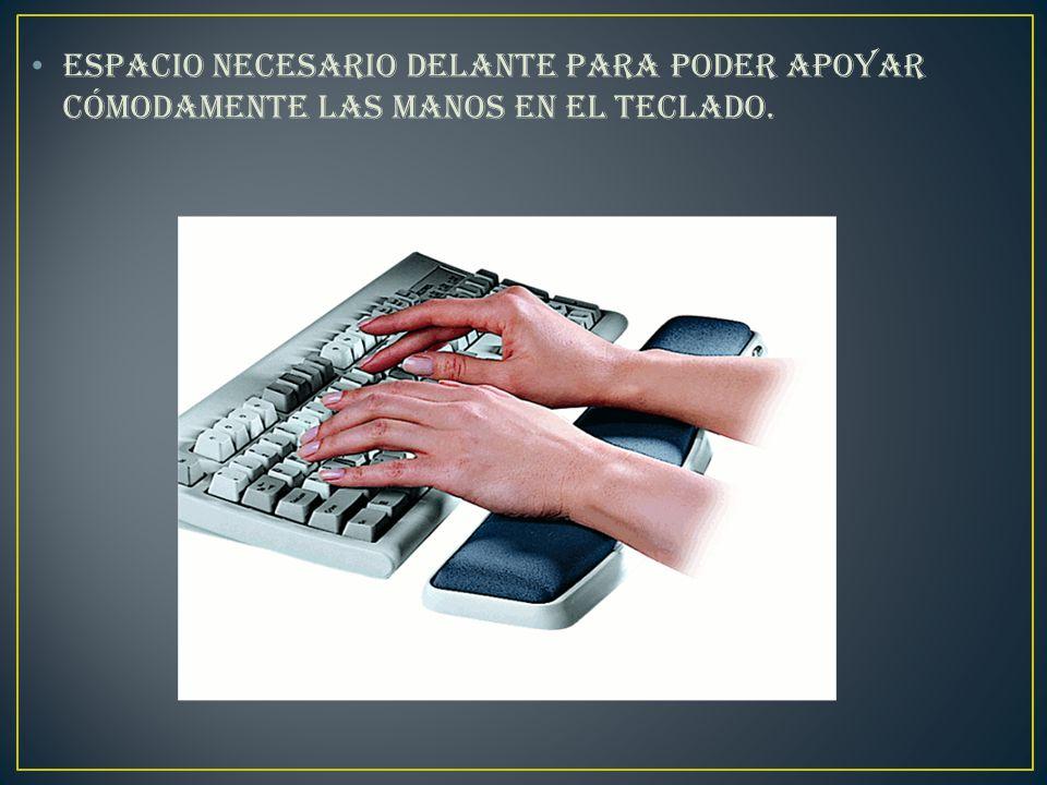 Espacio necesario delante para poder apoyar cómodamente las manos en el teclado.