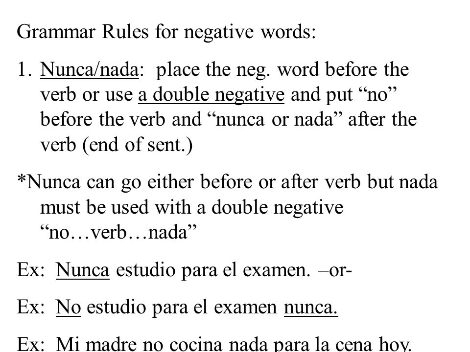 Grammar Rules for negative words: 1.Nunca/nada: place the neg.