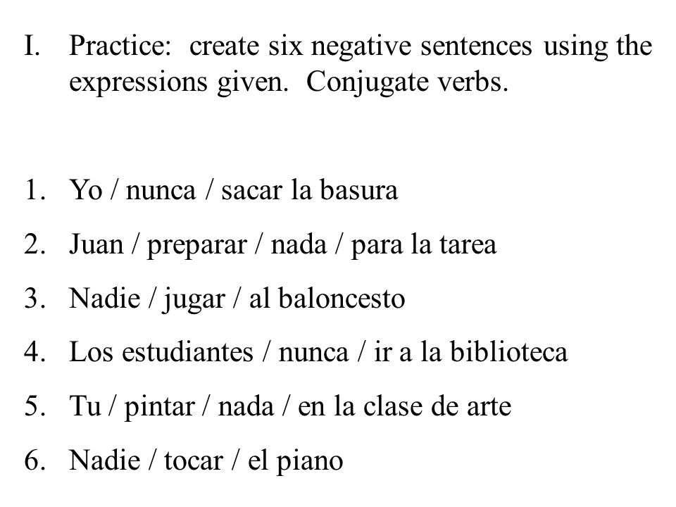 I.Practice: create six negative sentences using the expressions given.