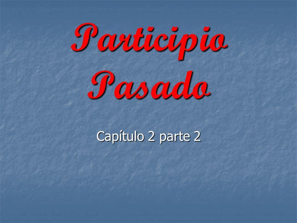 Participio Pasado Capítulo 2 parte 2