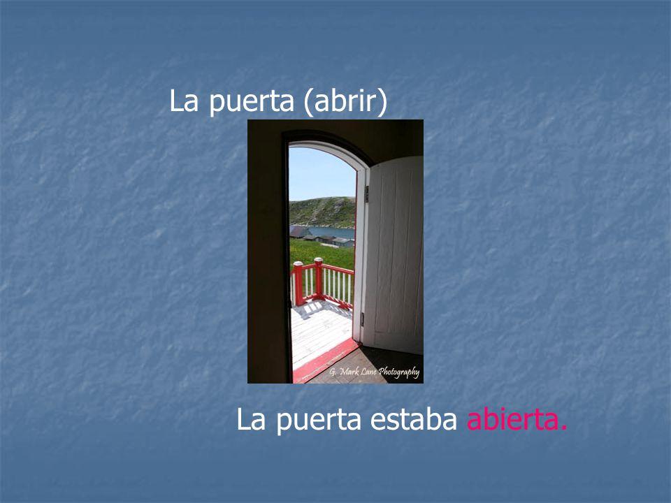 La puerta (abrir) La puerta estaba abierta.