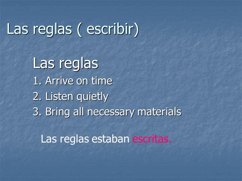 Las reglas ( escribir) Las reglas 1. Arrive on time 2.