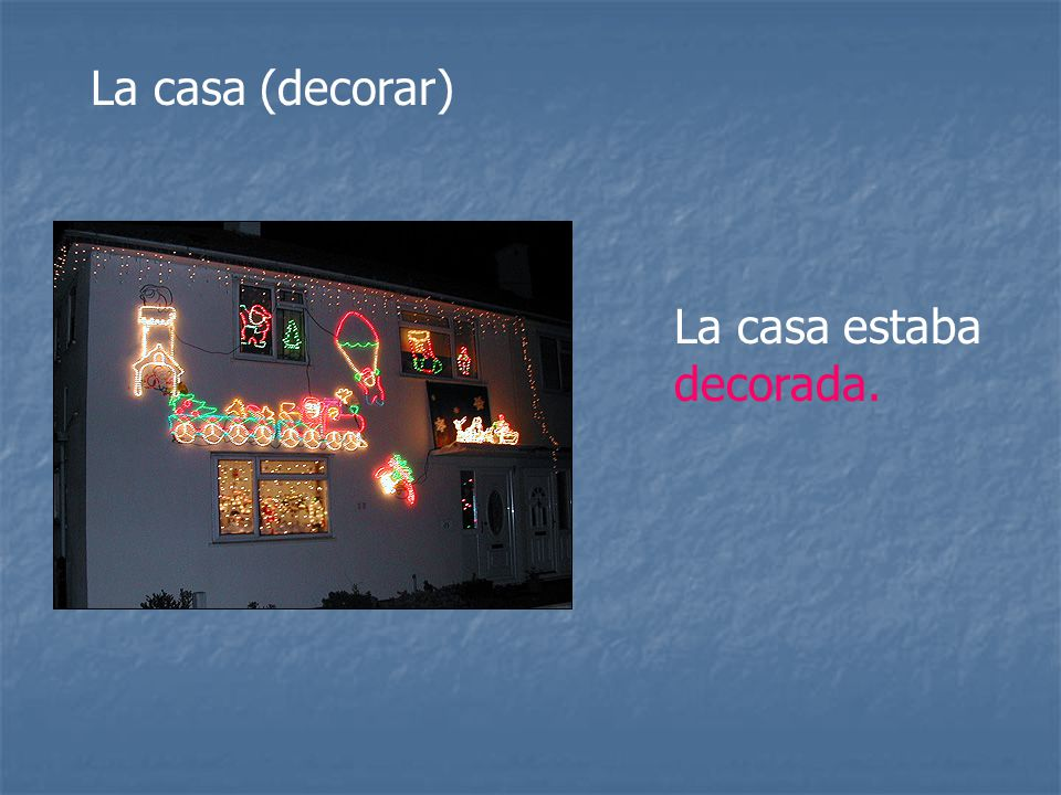 La casa (decorar) La casa estaba decorada.