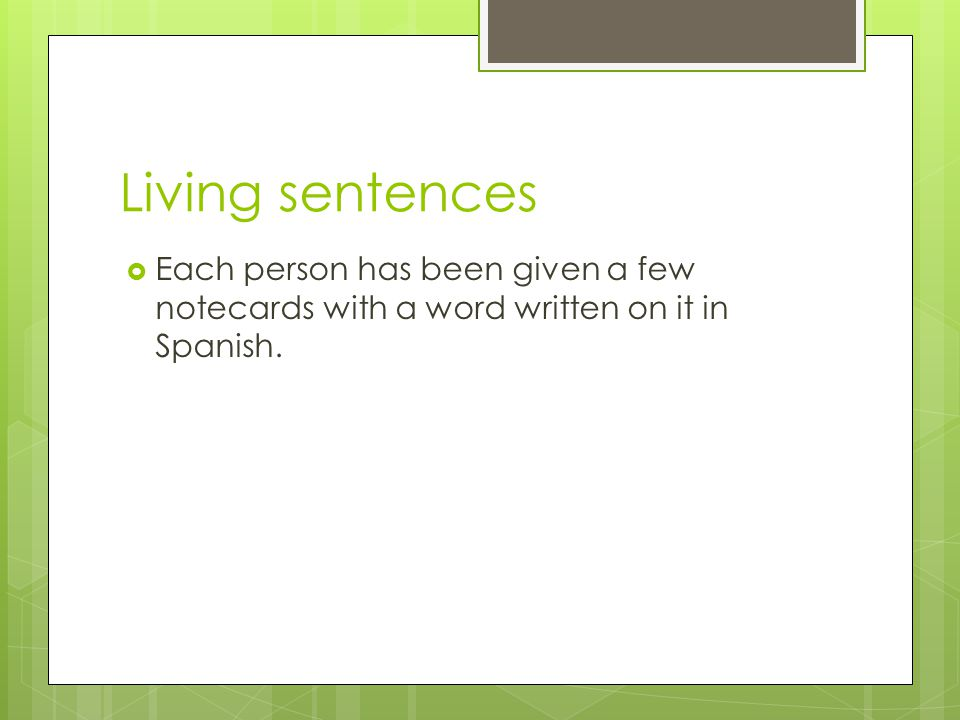 Living sentences  Each person has been given a few notecards with a word written on it in Spanish.
