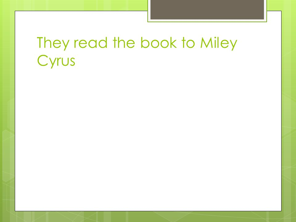 They read the book to Miley Cyrus
