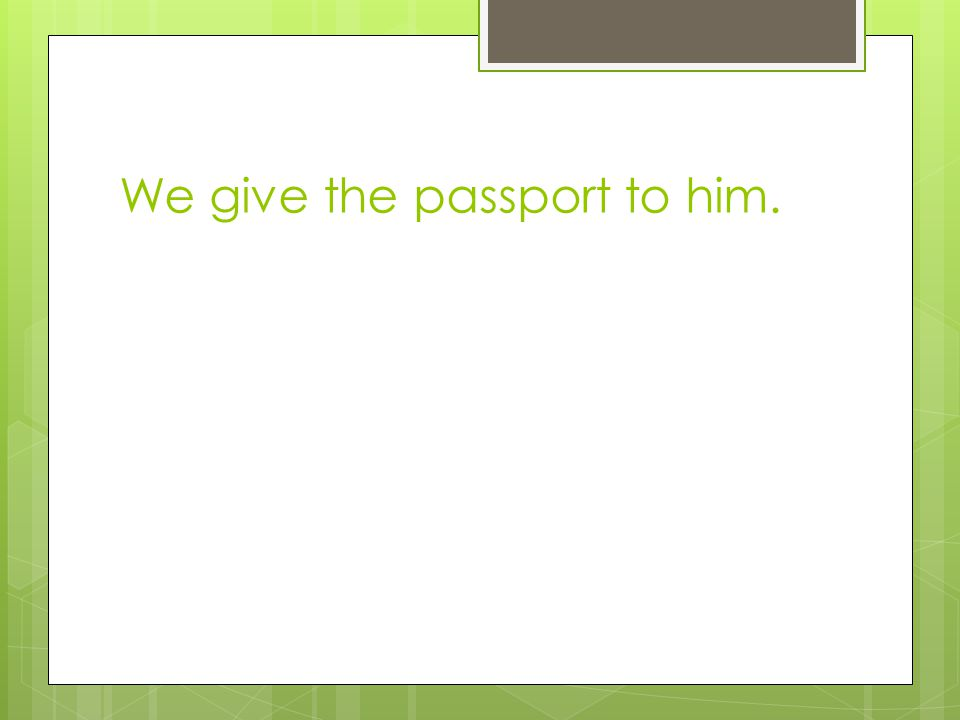 We give the passport to him.