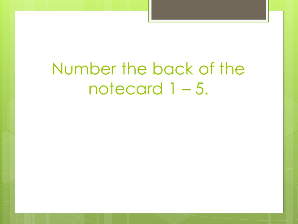 Number the back of the notecard 1 – 5.