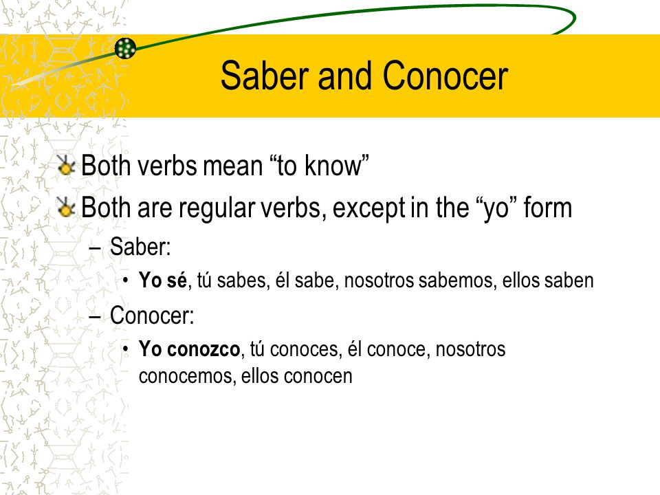 """Saber and Conocer Both verbs mean """"to know"""" Both are regular verbs ..."""