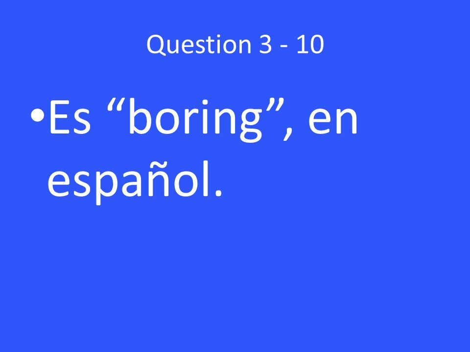 Question Es boring , en español.