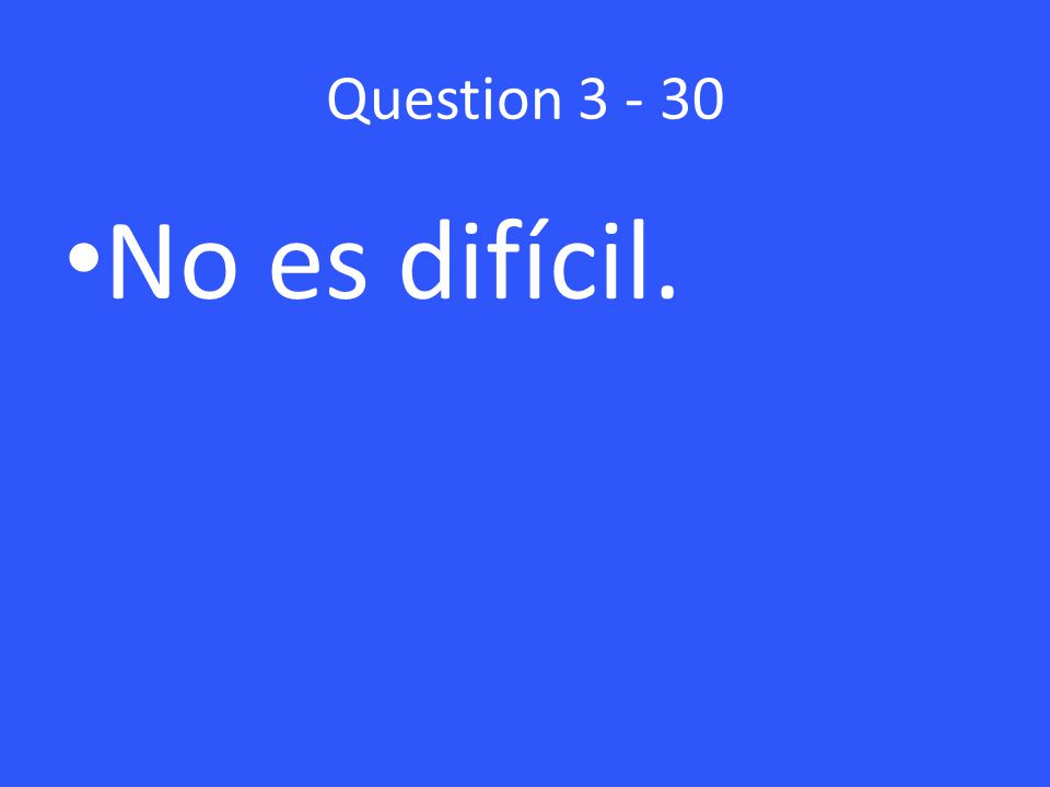 Question No es difícil.