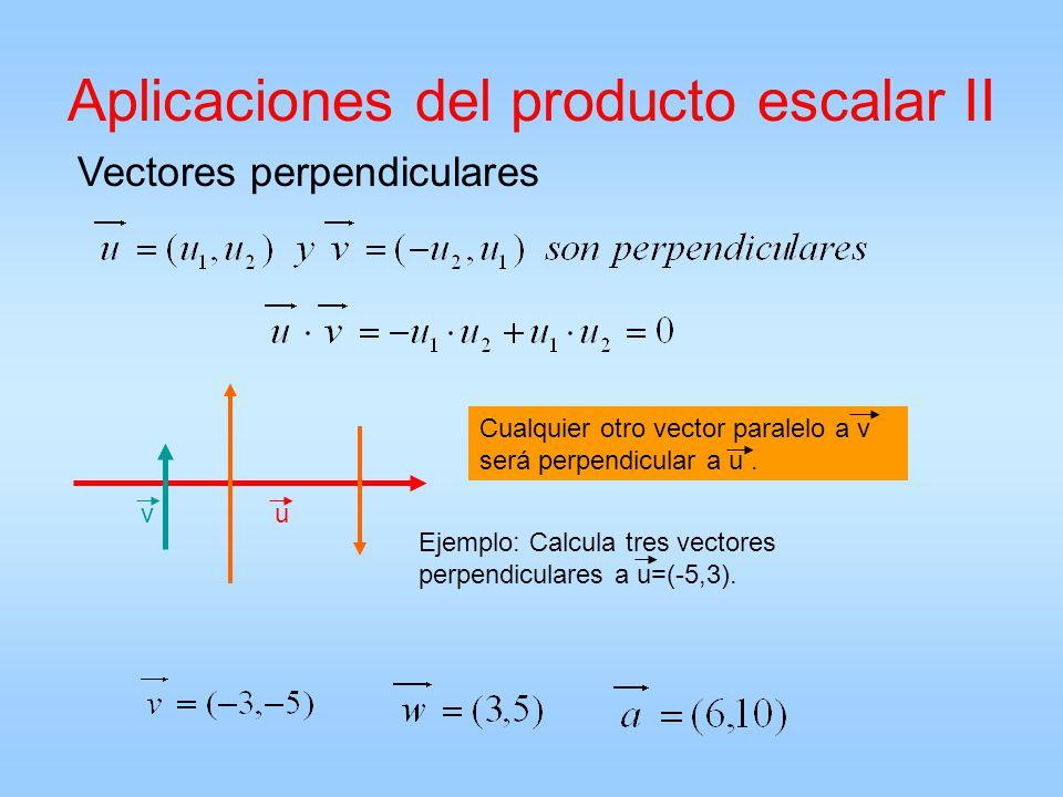 Aplicaciones del producto escalar II Vectores perpendiculares u v Cualquier otro vector paralelo a v será perpendicular a u. Ejemplo: Calcula tres vec