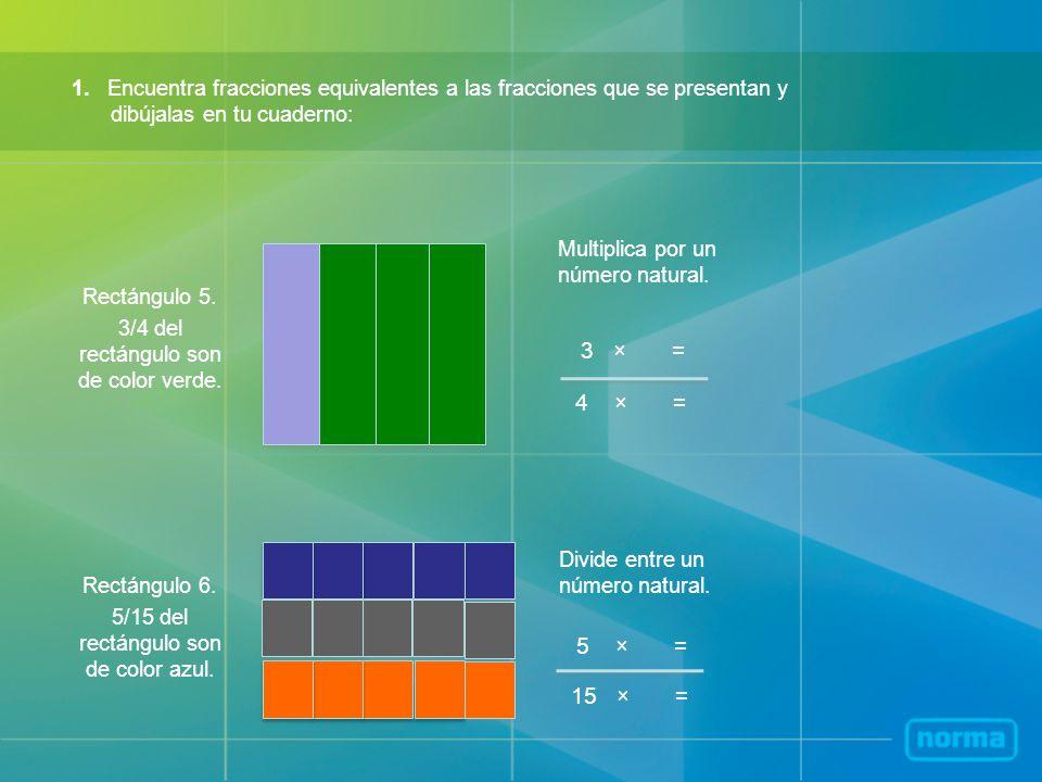 1. Encuentra fracciones equivalentes a las fracciones que se presentan y dibújalas en tu cuaderno: 3 × = 4 × = Multiplica por un número natural. Rectá