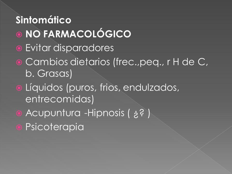 Sintomático  NO FARMACOLÓGICO  Evitar disparadores  Cambios dietarios (frec.,peq., r H de C, b.