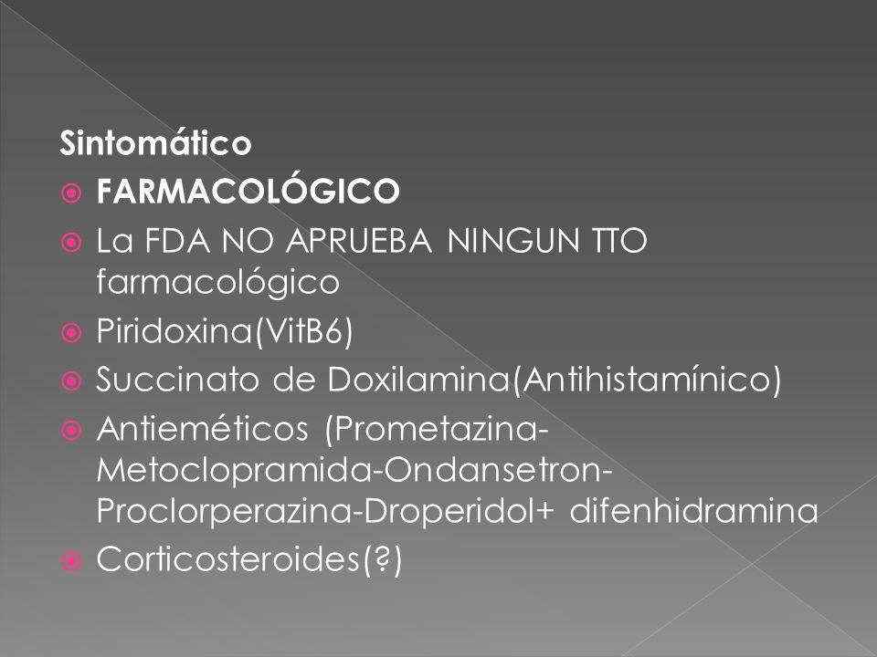 Sintomático  FARMACOLÓGICO  La FDA NO APRUEBA NINGUN TTO farmacológico  Piridoxina(VitB6)  Succinato de Doxilamina(Antihistamínico)  Antieméticos (Prometazina- Metoclopramida-Ondansetron- Proclorperazina-Droperidol+ difenhidramina  Corticosteroides(?)