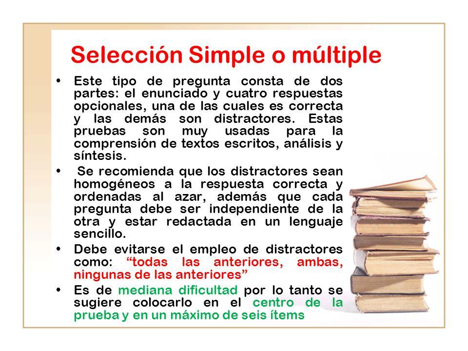 Selección Simple o múltiple Este tipo de pregunta consta de dos partes: el enunciado y cuatro respuestas opcionales, una de las cuales es correcta y las demás son distractores.