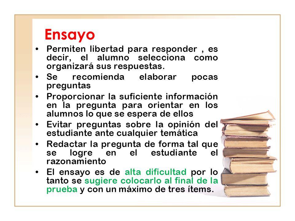 Ensayo Permiten libertad para responder, es decir, el alumno selecciona como organizará sus respuestas.