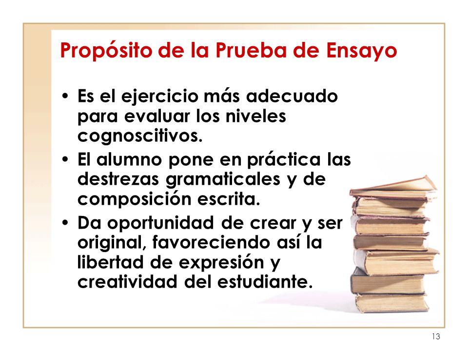 13 Propósito de la Prueba de Ensayo Es el ejercicio más adecuado para evaluar los niveles cognoscitivos.