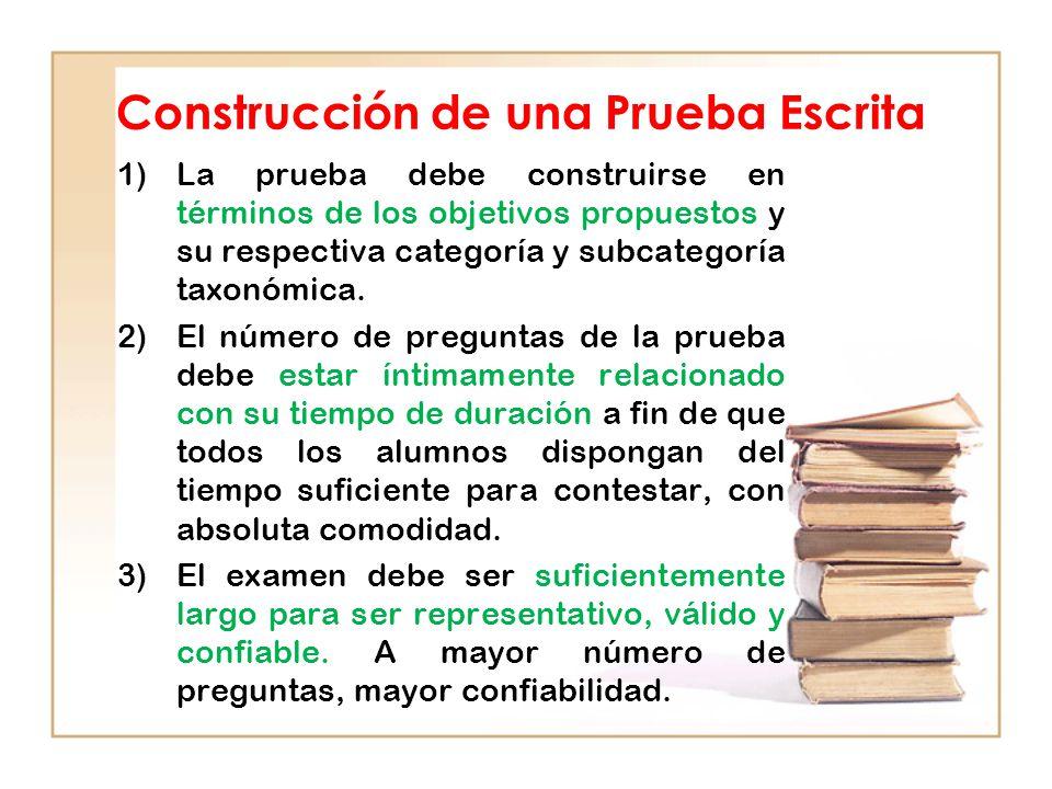 Construcción de una Prueba Escrita 1)La prueba debe construirse en términos de los objetivos propuestos y su respectiva categoría y subcategoría taxonómica.