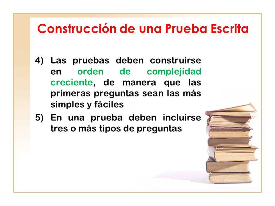 Construcción de una Prueba Escrita 4)Las pruebas deben construirse en orden de complejidad creciente, de manera que las primeras preguntas sean las má