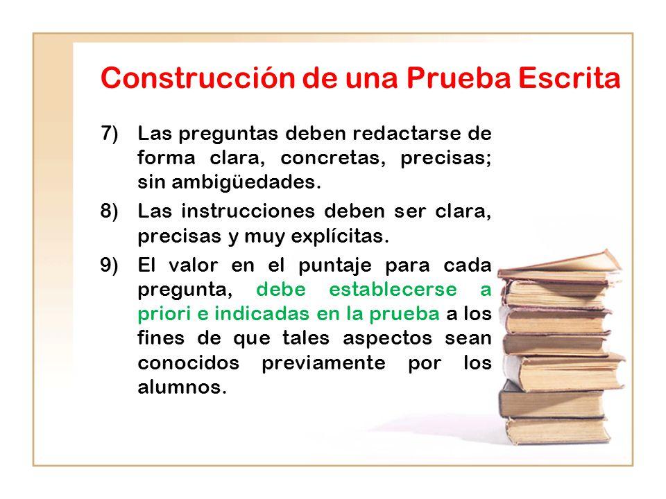 Construcción de una Prueba Escrita 7)Las preguntas deben redactarse de forma clara, concretas, precisas; sin ambigüedades.