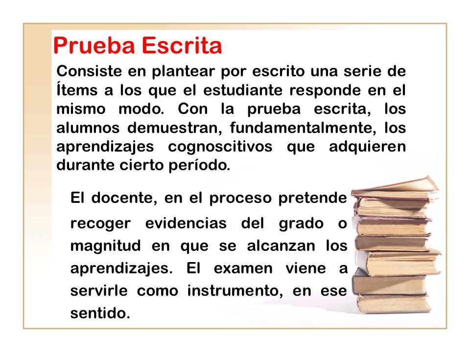 Prueba Escrita El docente, en el proceso pretende recoger evidencias del grado o magnitud en que se alcanzan los aprendizajes.