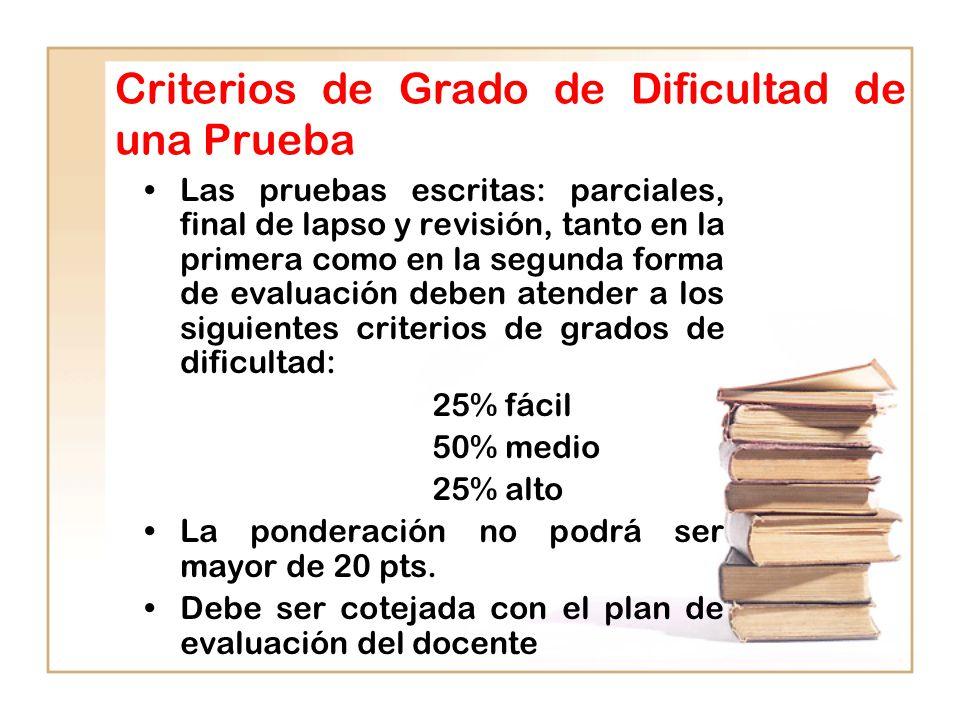Criterios de Grado de Dificultad de una Prueba Las pruebas escritas: parciales, final de lapso y revisión, tanto en la primera como en la segunda form