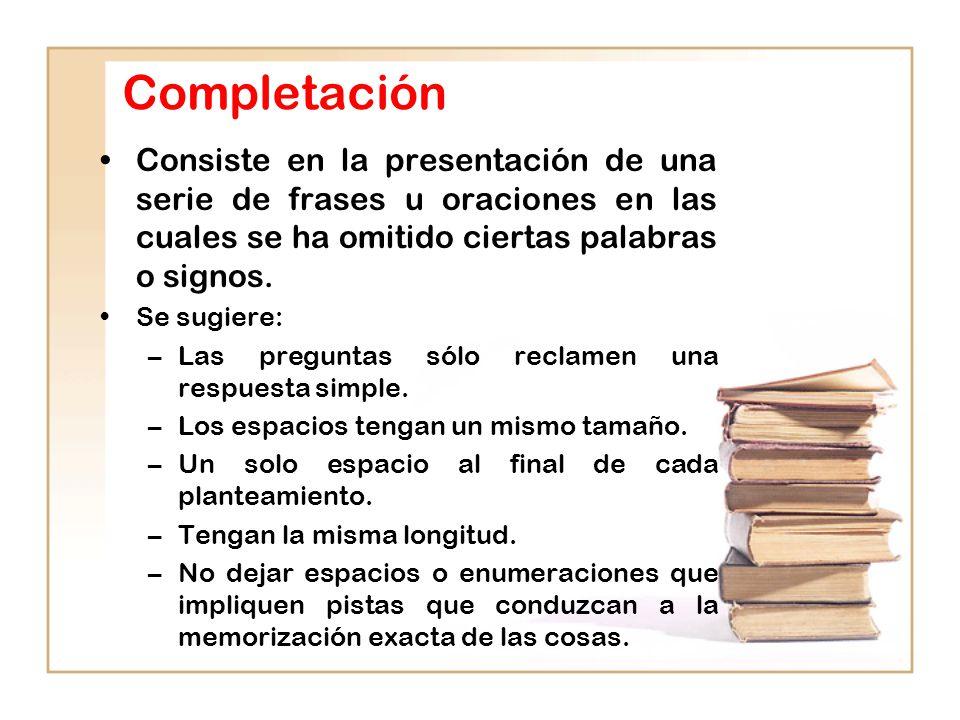 Completación Consiste en la presentación de una serie de frases u oraciones en las cuales se ha omitido ciertas palabras o signos. Se sugiere: –Las pr