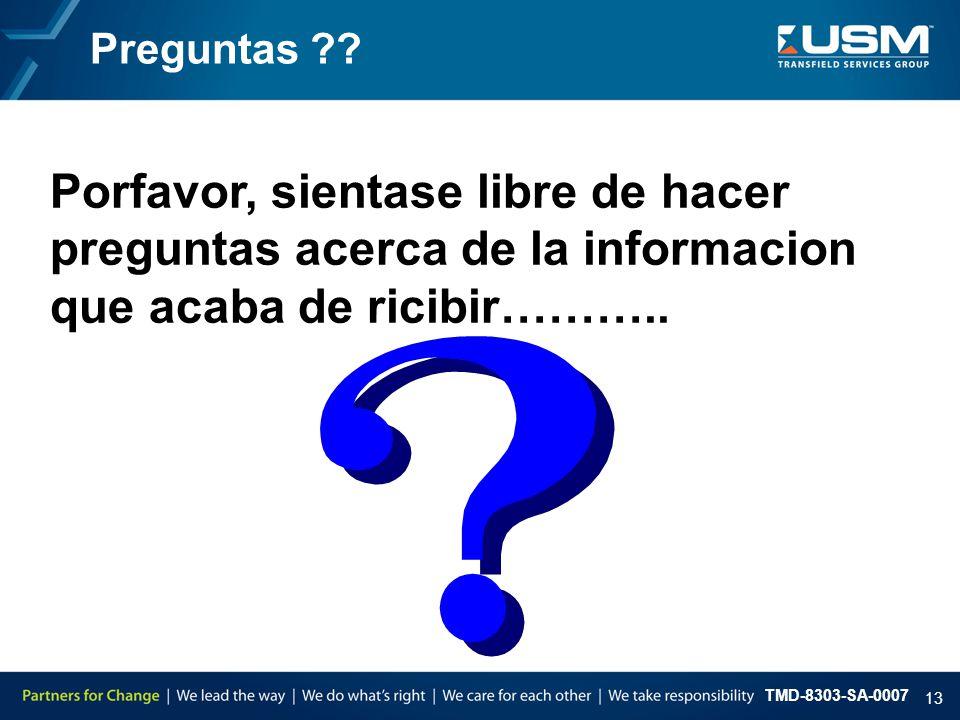 TMD-8303-SA-0007 13 Preguntas ?? Porfavor, sientase libre de hacer preguntas acerca de la informacion que acaba de ricibir………..