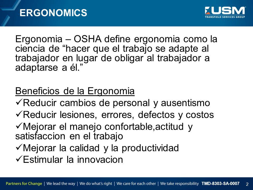 """TMD-8303-SA-0007 2 ERGONOMICS Ergonomia – OSHA define ergonomia como la ciencia de """"hacer que el trabajo se adapte al trabajador en lugar de obligar a"""